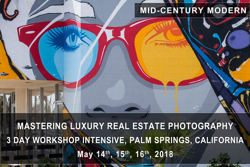 Mastering Luxury Real Estate Photography 3 Day Intensive – Palm Springs, CA | May 14th-16th, 2018